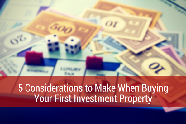 considerations to make when buying your first investment property